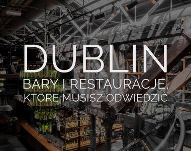 Co robić w Dublinie? Restauracje i Bary, które musisz odwiedzić!