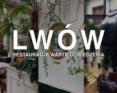 LWÓW – najlepsze restauracje i kawiarnie, które warto odwiedzić